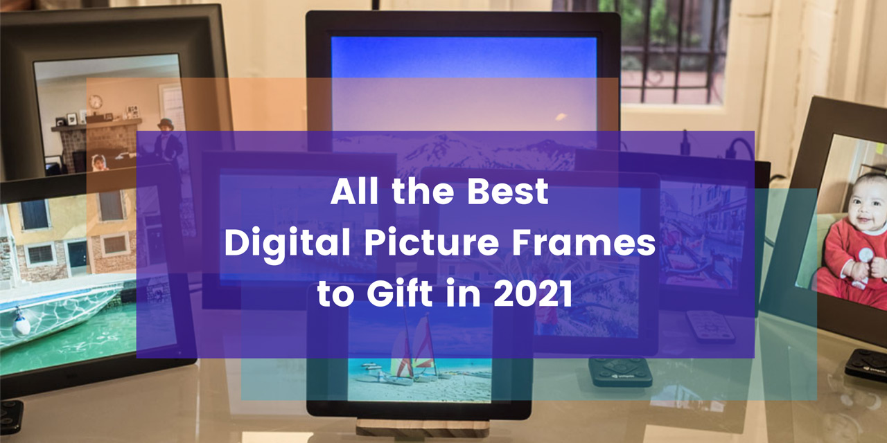 All the best digital picture frames to gift in 2021